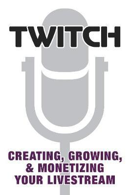 Twitch: Creating, Growing, & Monetizing Your Livestream by Prima Games image
