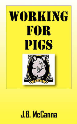 Working for Pigs by J.B. McCanna image