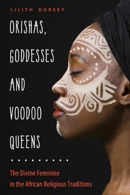 Orishas, Goddesses, and Voodoo Queens by Lilith Dorsey
