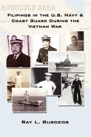 Filipinos in the U.S. Navy & Coast Guard During the Vietnam War by Ray L. Burdeos