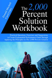 The 2,000 Percent Solution Workbook: Practical Questions, Exercises and Suggestions to Create Exponential Performance Gains Through Applying the Principles in the 2,000 Percent Solution by Donald Mitchell