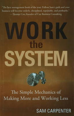 Work the System: The Simple Mechanics of Making More and Working Less by Sam Carpenter image