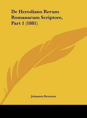 de Herodiano Rerum Romanarum Scriptore, Part 1 (1881) by Johannes Kreutzer