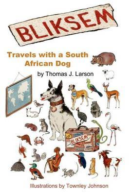 Bliksem: Travels with a South African Dog by Thomas J Larson, Ph.D.