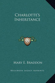 Charlotte's Inheritance by Mary , Elizabeth Braddon