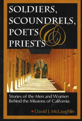 Soldiers, Scoundrels, Poets and Priests: Stories of the Men and Women Behind the Missions of California by David J. McLaughlin image