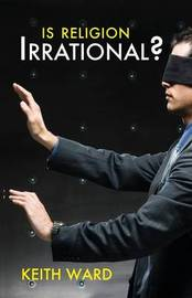Is Religion Irrational? by Keith Ward