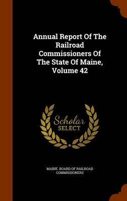 Annual Report of the Railroad Commissioners of the State of Maine, Volume 42
