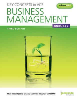 Key Concepts in VCE Business Management Units 1&2 3E & eBookPLUS by Matthew Richardson