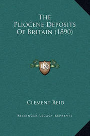 The Pliocene Deposits of Britain (1890) by Clement Reid