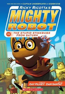 Ricky Ricotta's Mighty Robot vs the Stupid Stinkbugs from Saturn (#6) by Dav Pilkey