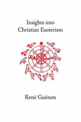 Insights into Christian Esoterism by Rene Guenon