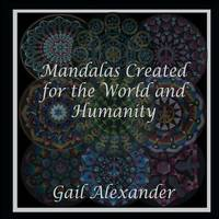 Mandalas Created for the World and Humanity by Gail Alexander