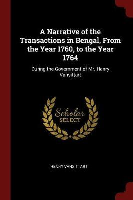 A Narrative of the Transactions in Bengal, from the Year 1760, to the Year 1764 by Henry Vansittart