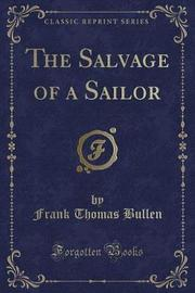 The Salvage of a Sailor (Classic Reprint) by Frank Thomas Bullen image