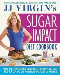 Jj Virgin's Sugar Impact Diet Cookbook by J. J. Virgin