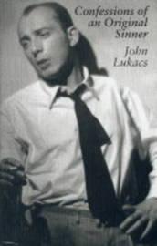 Confessions of an Original Sinner by John R Lukacs