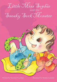 Little Miss Sophie and the Sneaky Sock Monster by Victoria P Lerman