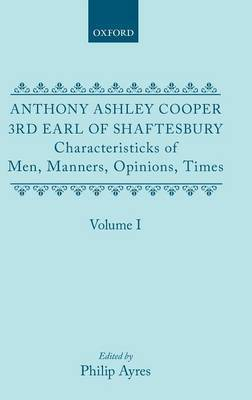 Characteristicks of Men, Manners, Opinions, Times: Volume I by Anthony Ashley Cooper, 3rd Earl of Shaftesbury