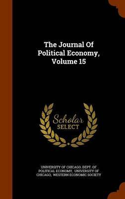 The Journal of Political Economy, Volume 15