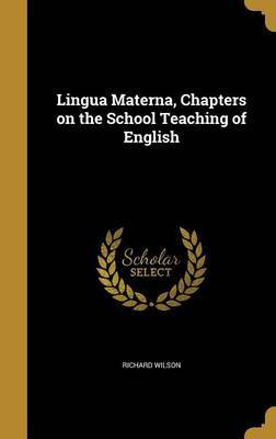 Lingua Materna, Chapters on the School Teaching of English by Richard Wilson image