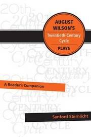 August Wilson's Twentieth-Century Cycle Plays by Sanford Sternlicht
