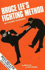 Bruce Lee's Fighting Method: v. 1: Self-Defense Techniques by Bruce Lee