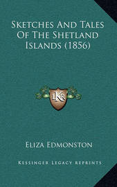 Sketches and Tales of the Shetland Islands (1856) by Eliza Edmonston
