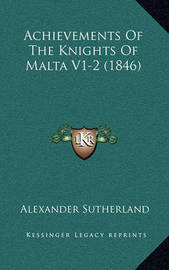 Achievements of the Knights of Malta V1-2 (1846) by Alexander Sutherland