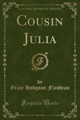 Cousin Julia (Classic Reprint) by Grace Hodgson Flandrau