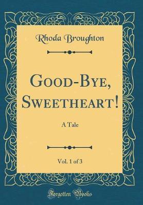 Good-Bye, Sweetheart!, Vol. 1 of 3 by Rhoda Broughton