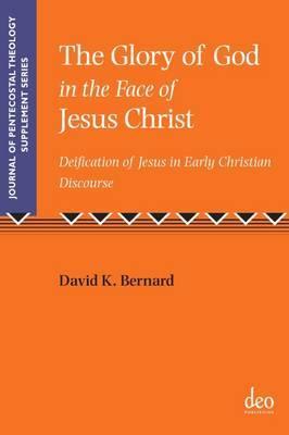 The Glory of God in the Face of Jesus Christ by David K Bernard image