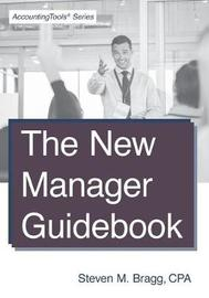 The New Manager Guidebook by Steven M. Bragg