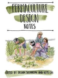 Permaculture Design Notes by Permaculture Design