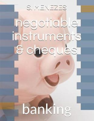 negotiable instruments & cheques by S Menezes