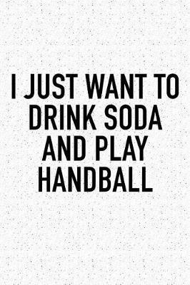 I Just Want To Drink Soda And Play Handball by Getthread Handball Journals