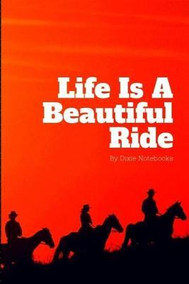 Life Is A Beautiful Ride by Dixie Notebooks