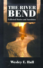 The River Bend: Collected Stories and Anecdotes by Wesley E Hall image