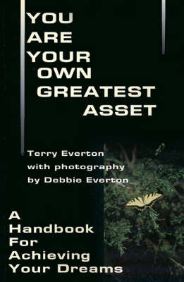 You Are Your Own Greatest Asset: A Handbook for Achieving Your Dreams by Terry Everton image
