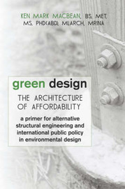 Green Design: The Architecture of Affordability: A Primer for Alternative Structural Engineering and International Public Policy in by Ken Mark MacBean image