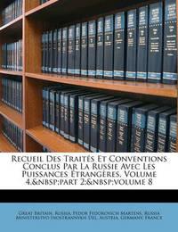 Recueil Des Traits Et Conventions Conclus Par La Russie Avec Les Puissances Trangres, Volume 4, Part 2; Volume 8 by Great Britain