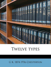 Twelve Types by G.K.Chesterton