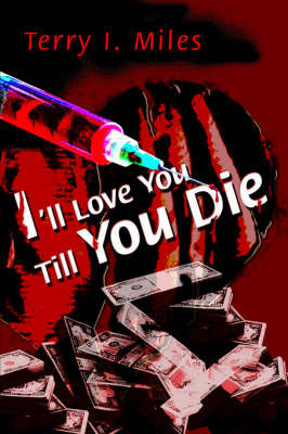 I'll Love You Till You Die by Terry I Miles