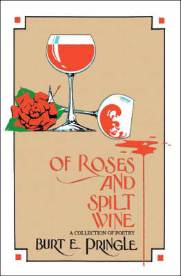 Of Roses and Split Wine by Burt Pringle