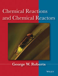 Chemical Reactions and Chemical Reactors by George W Roberts image