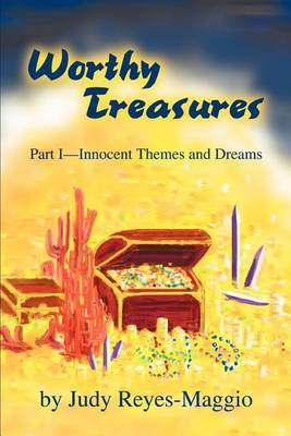 Worthy Treasures: Part I--Innocent Themes and Dreams by Judy Reyes-Maggio