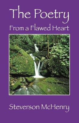 The Poetry: From a Flawed Heart by Steverson McHenry image