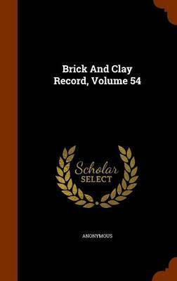Brick and Clay Record, Volume 54 by * Anonymous