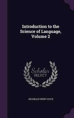 Introduction to the Science of Language, Volume 2 by Archibald Henry Sayce image