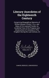Literary Anecdotes of the Eighteenth Century by Samuel Bentley